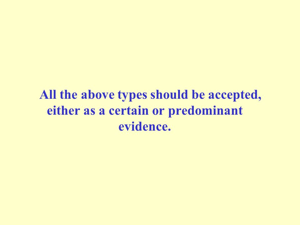 All the above types should be accepted, either as a certain or predominant evidence.