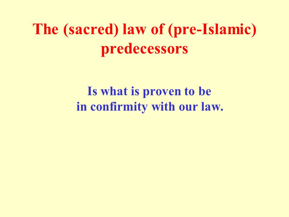 The (sacred) law of (pre-Islamic) predecessors Is what is proven to be in confirmity with our law.