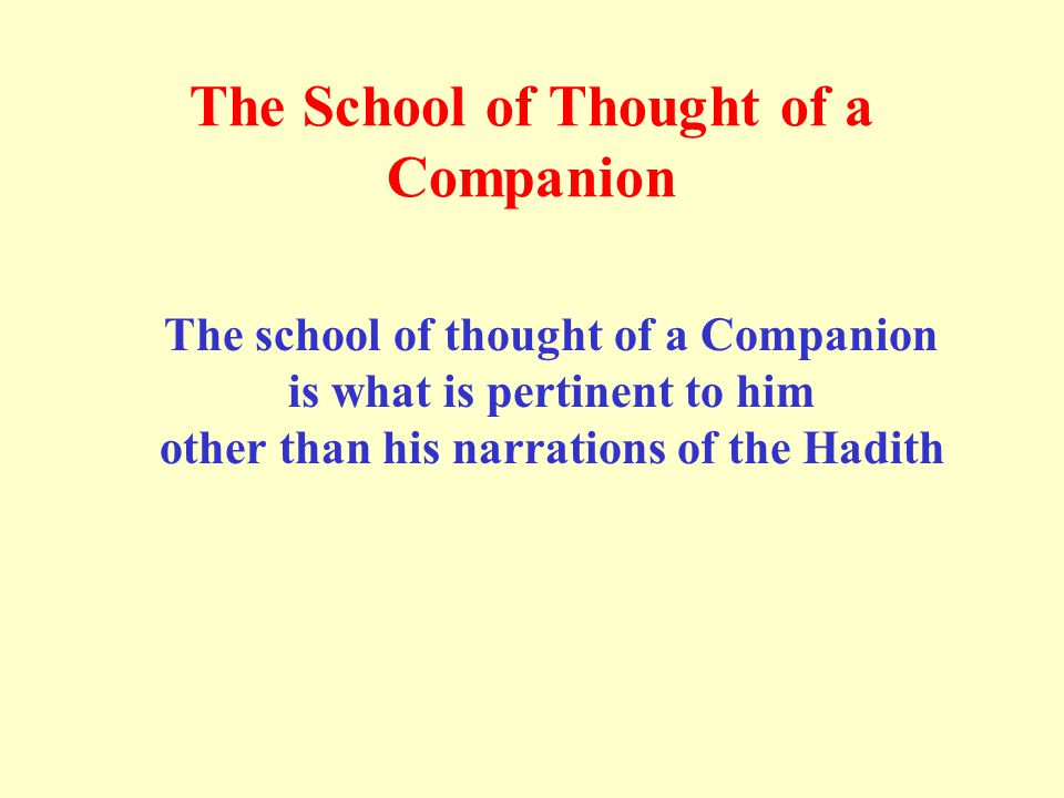 The School of Thought of a Companion The school of thought of a Companion is what is pertinent to him other than his narrations of the Hadith