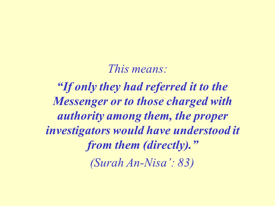 "This means: ""If only they had referred it to the Messenger or to those charged with authority among them, the proper investigators would have understo"