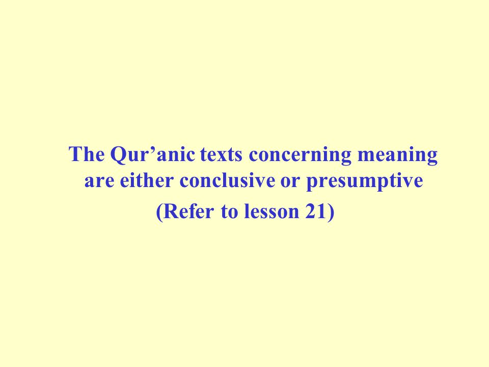 The Qur'anic texts concerning meaning are either conclusive or presumptive (Refer to lesson 21)