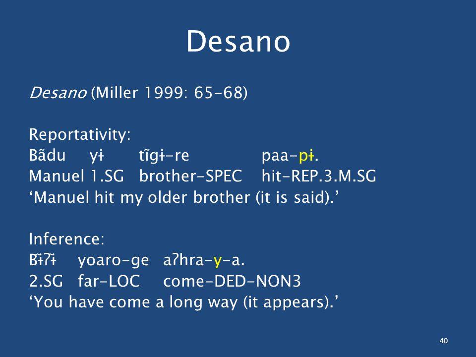 40 Desano Desano (Miller 1999: 65-68) Reportativity: Bãdu yɨ tĩgɨ-re paa-pɨ.