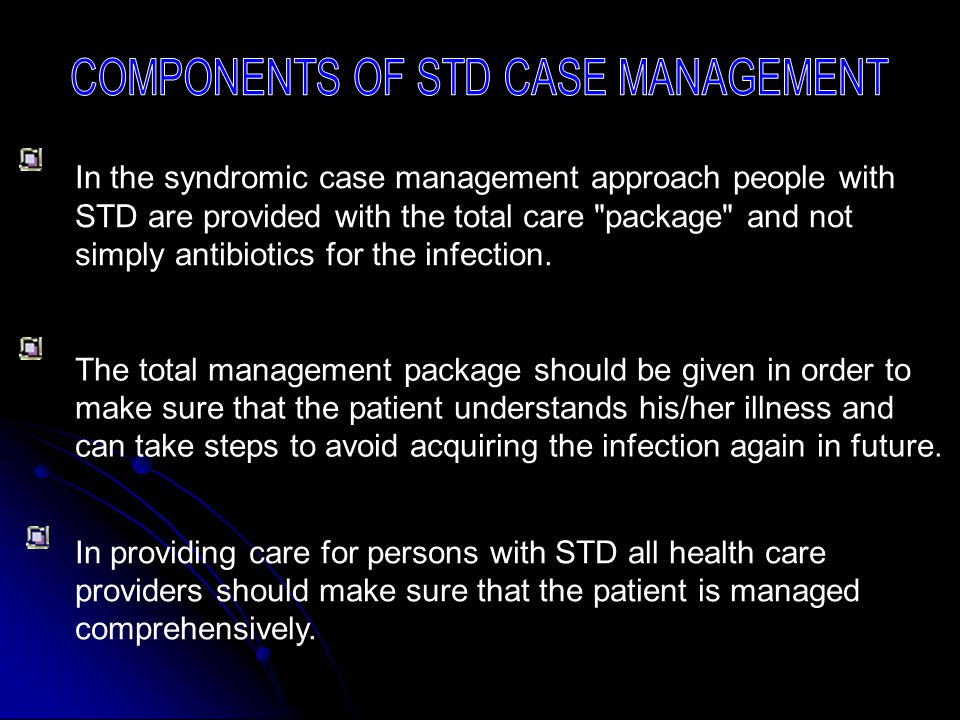 In the syndromic case management approach people with STD are provided with the total care package and not simply antibiotics for the infection.