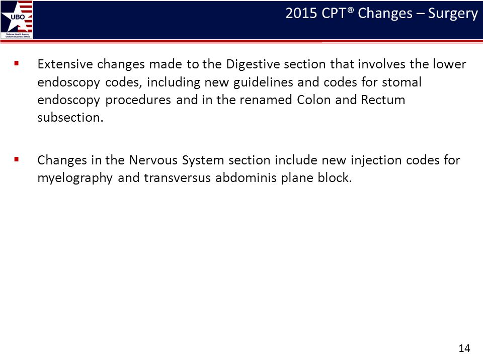 2015 CPT® Changes – Surgery  Extensive changes made to the Digestive section that involves the lower endoscopy codes, including new guidelines and co