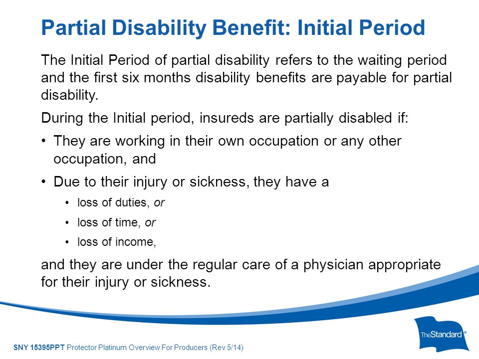 © 2010 Standard Insurance Company SNY 15395PPT Protector Platinum Overview For Producers (Rev 5/14) The Initial Period of partial disability refers to