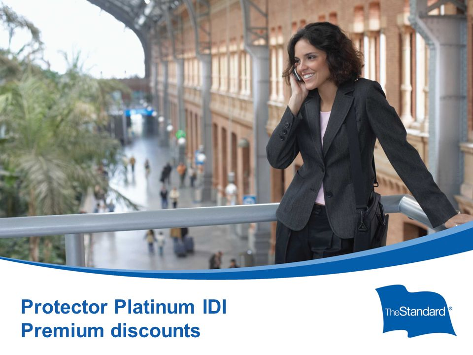 © 2010 Standard Insurance Company SNY 15395PPT Protector Platinum Overview For Producers (Rev 5/14) Protector Platinum IDI Premium discounts