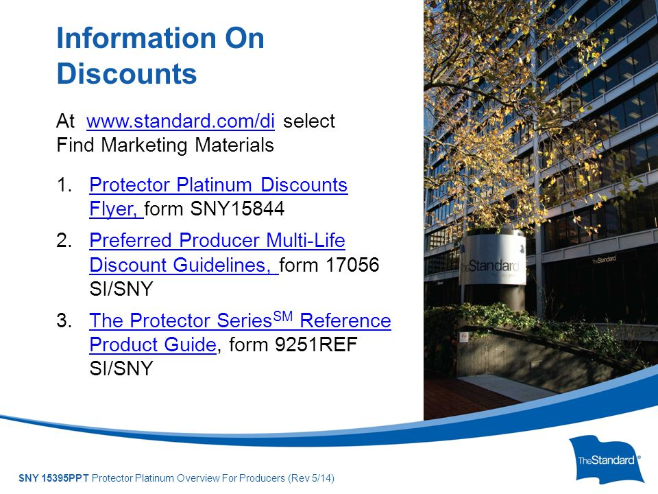 © 2010 Standard Insurance Company SNY 15395PPT Protector Platinum Overview For Producers (Rev 5/14) At www.standard.com/di select Find Marketing Mater