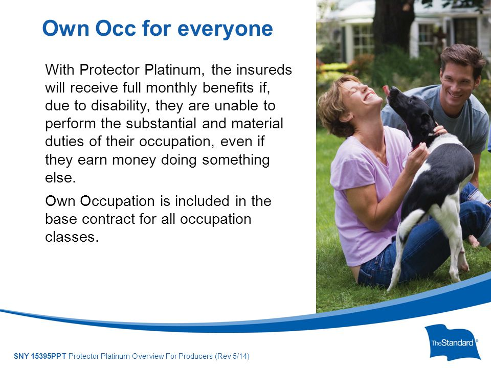© 2010 Standard Insurance Company SNY 15395PPT Protector Platinum Overview For Producers (Rev 5/14) With Protector Platinum, the insureds will receive