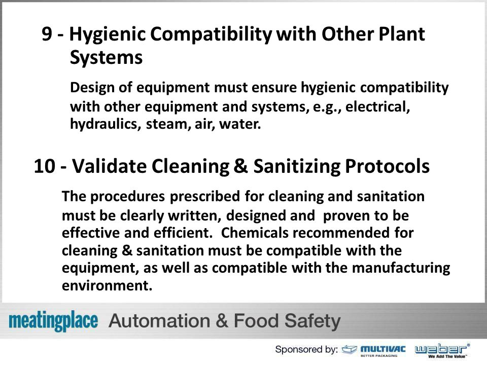 9 - Hygienic Compatibility with Other Plant Systems Design of equipment must ensure hygienic compatibility with other equipment and systems, e.g., electrical, hydraulics, steam, air, water.