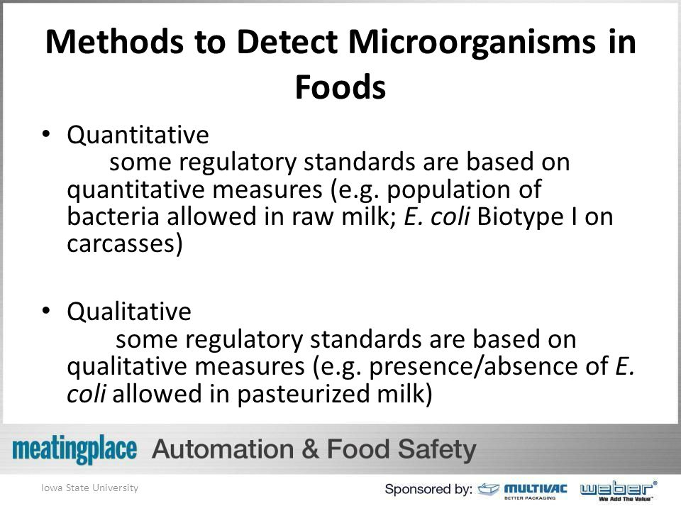Methods to Detect Microorganisms in Foods Quantitative some regulatory standards are based on quantitative measures (e.g.