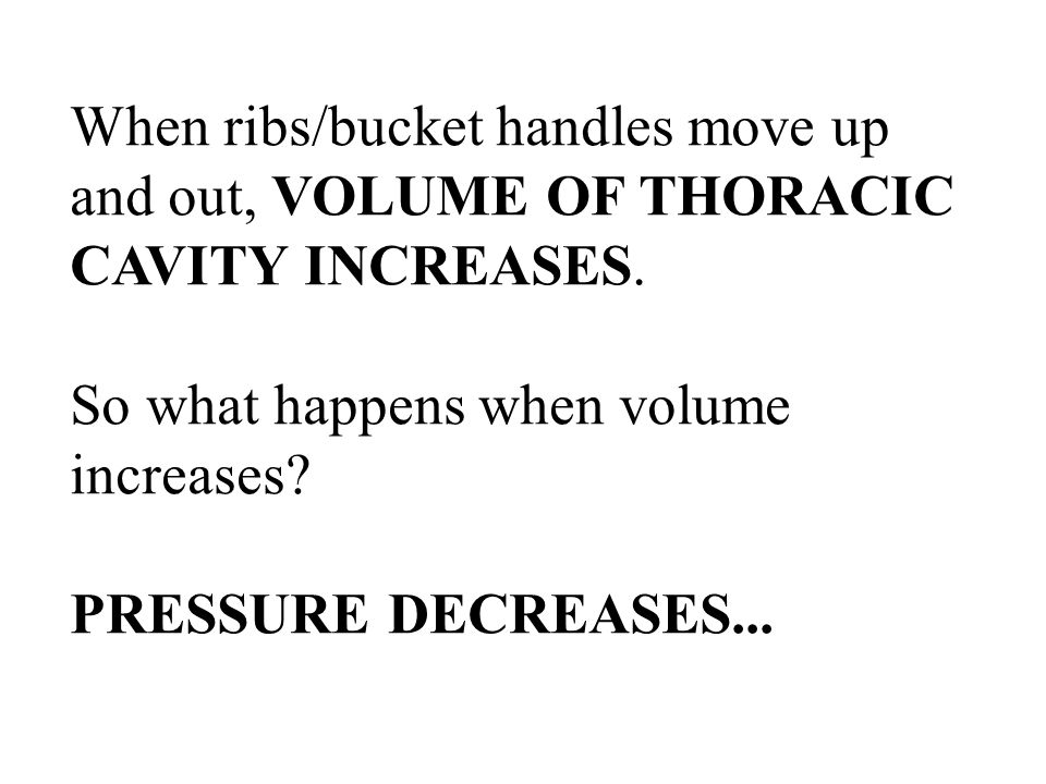 When ribs/bucket handles move up and out, VOLUME OF THORACIC CAVITY INCREASES.