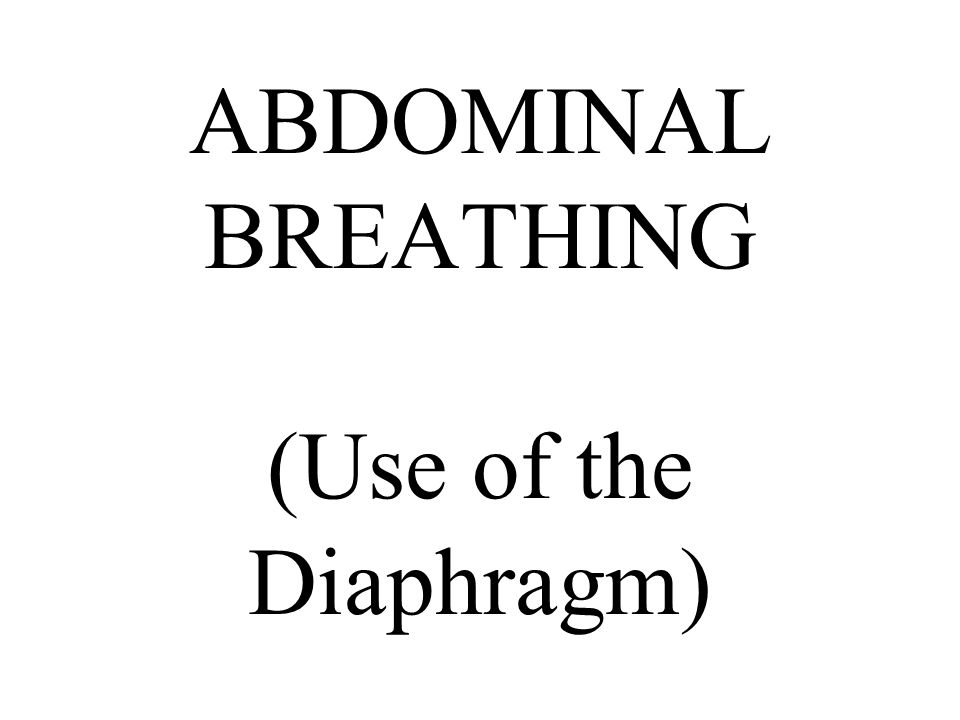 ABDOMINAL BREATHING (Use of the Diaphragm)