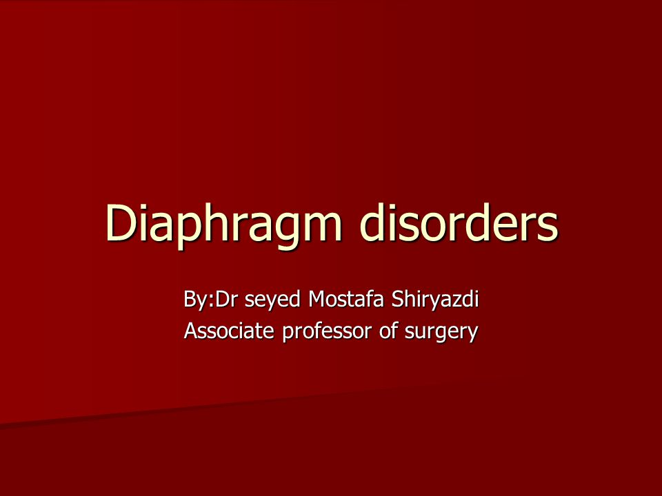 Diaphragm disorders By:Dr seyed Mostafa Shiryazdi Associate professor of surgery