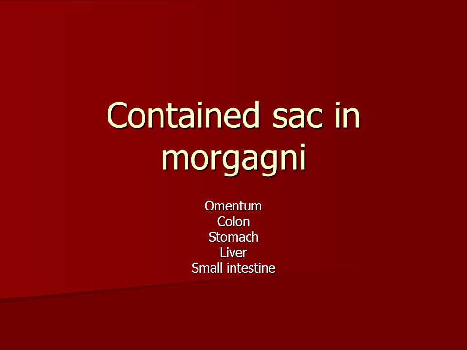Contained sac in morgagni OmentumColonStomachLiver Small intestine