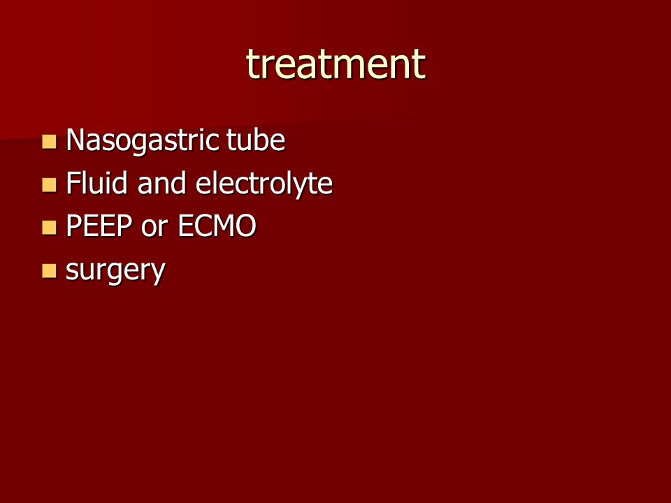 treatment Nasogastric tube Nasogastric tube Fluid and electrolyte Fluid and electrolyte PEEP or ECMO PEEP or ECMO surgery surgery