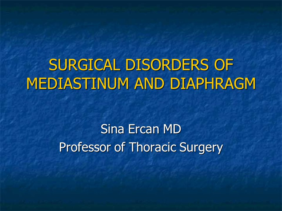 SURGICAL DISORDERS OF MEDIASTINUM AND DIAPHRAGM Sina Ercan MD Professor of Thoracic Surgery