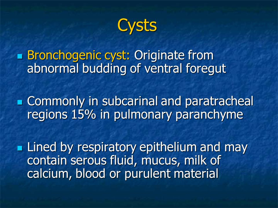 Cysts Bronchogenic cyst: Originate from abnormal budding of ventral foregut Bronchogenic cyst: Originate from abnormal budding of ventral foregut Comm
