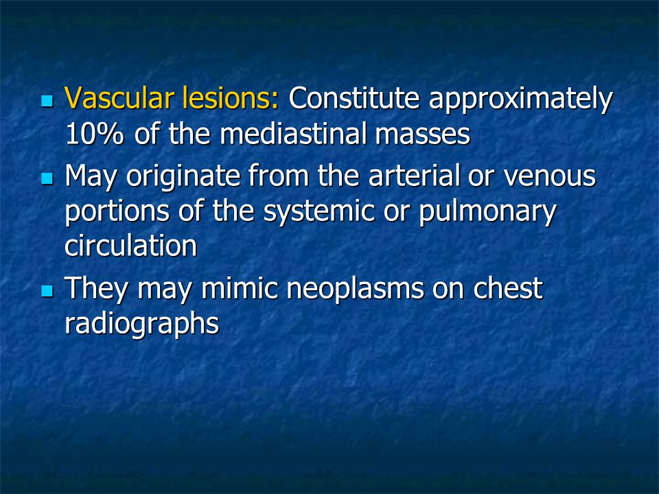 Vascular lesions: Constitute approximately 10% of the mediastinal masses Vascular lesions: Constitute approximately 10% of the mediastinal masses May