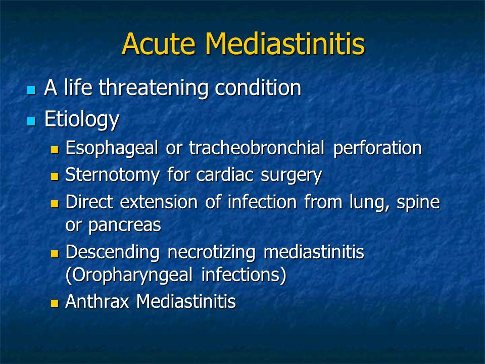 Acute Mediastinitis A life threatening condition A life threatening condition Etiology Etiology Esophageal or tracheobronchial perforation Esophageal