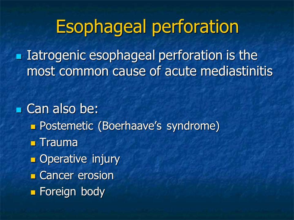 Iatrogenic esophageal perforation is the most common cause of acute mediastinitis Iatrogenic esophageal perforation is the most common cause of acute