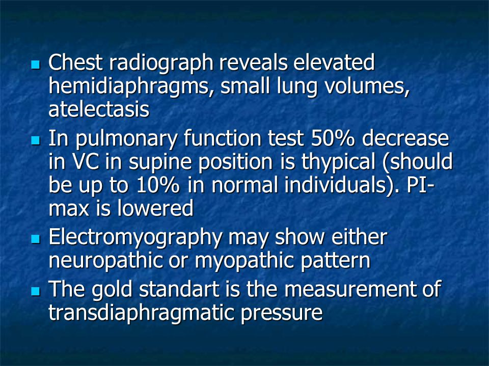 Chest radiograph reveals elevated hemidiaphragms, small lung volumes, atelectasis Chest radiograph reveals elevated hemidiaphragms, small lung volumes