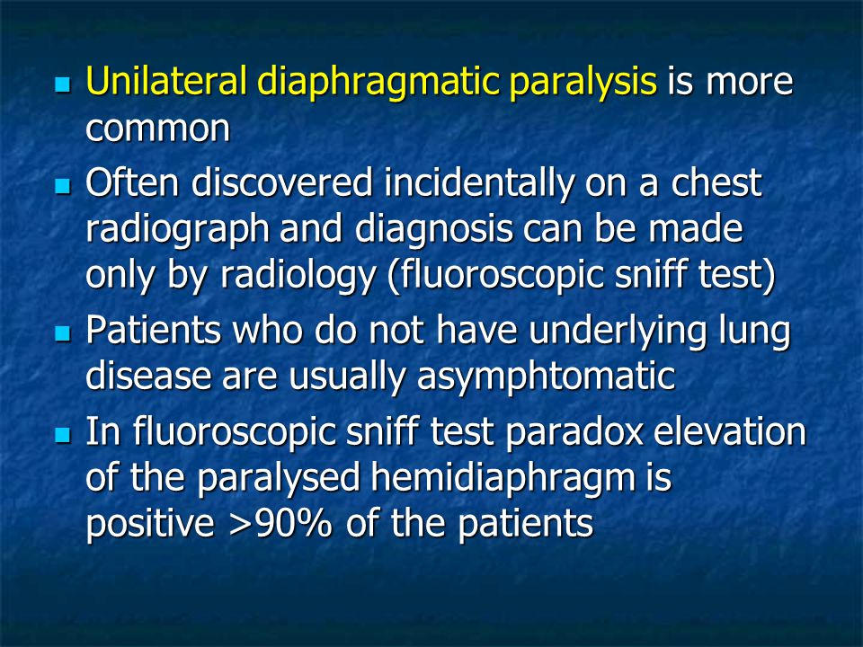 Unilateral diaphragmatic paralysis is more common Unilateral diaphragmatic paralysis is more common Often discovered incidentally on a chest radiograp