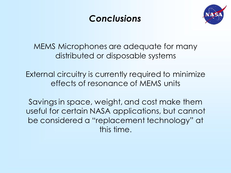 Conclusions MEMS Microphones are adequate for many distributed or disposable systems External circuitry is currently required to minimize effects of r