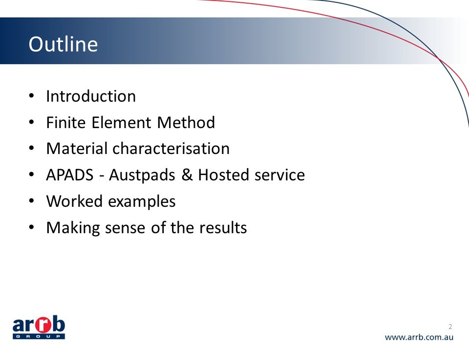 Outline Introduction Finite Element Method Material characterisation APADS - Austpads & Hosted service Worked examples Making sense of the results 2