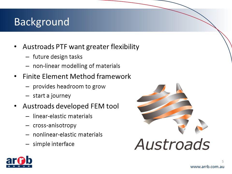 Background Austroads PTF want greater flexibility – future design tasks – non-linear modelling of materials Finite Element Method framework – provides