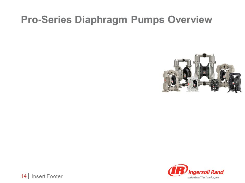 Insert Footer 14 Pro-Series Diaphragm Pumps Overview