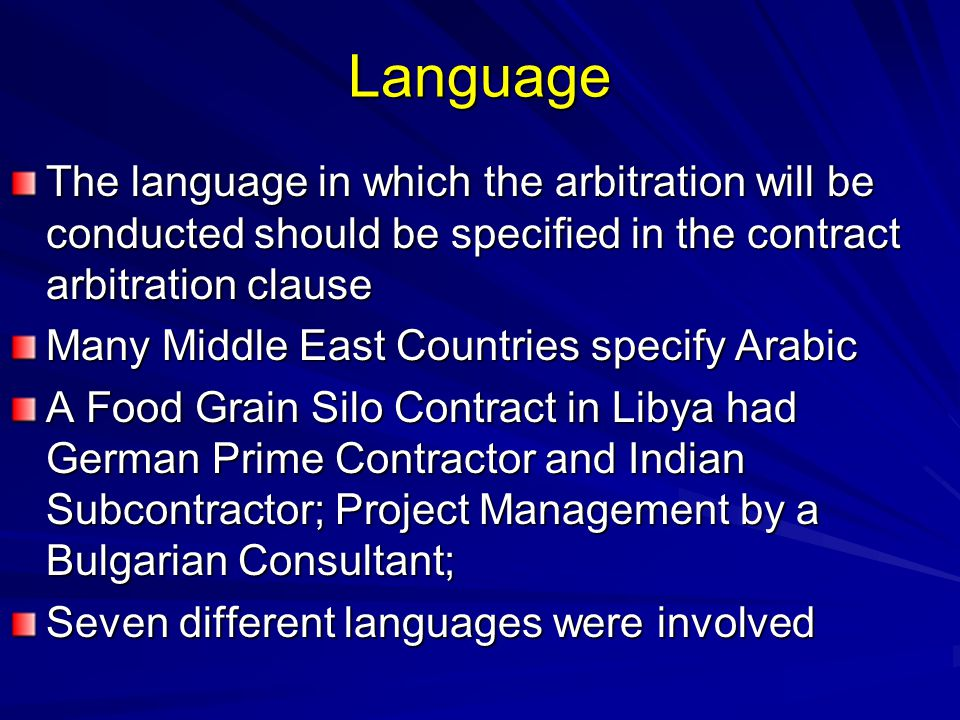 Language The language in which the arbitration will be conducted should be specified in the contract arbitration clause Many Middle East Countries spe