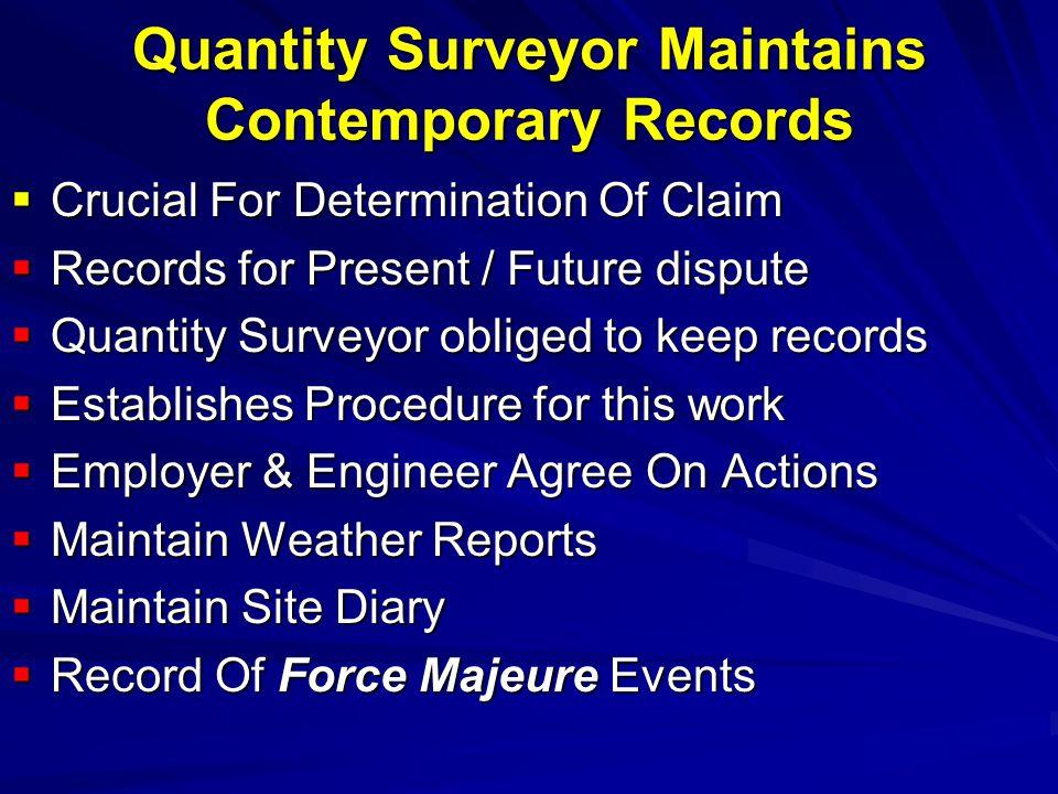 Quantity Surveyor Maintains Contemporary Records  Crucial For Determination Of Claim  Records for Present / Future dispute  Quantity Surveyor oblig