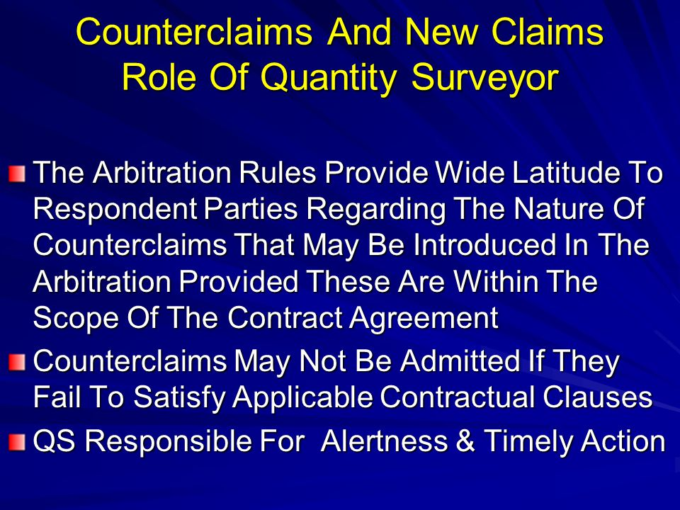 Counterclaims And New Claims Role Of Quantity Surveyor The Arbitration Rules Provide Wide Latitude To Respondent Parties Regarding The Nature Of Count