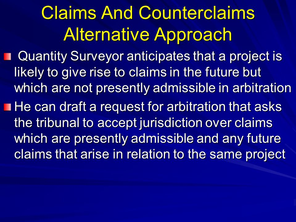 Claims And Counterclaims Alternative Approach Quantity Surveyor anticipates that a project is likely to give rise to claims in the future but which ar