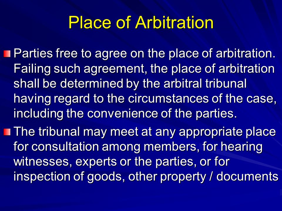Place of Arbitration Parties free to agree on the place of arbitration. Failing such agreement, the place of arbitration shall be determined by the ar