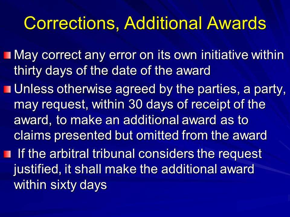 Corrections, Additional Awards May correct any error on its own initiative within thirty days of the date of the award Unless otherwise agreed by the