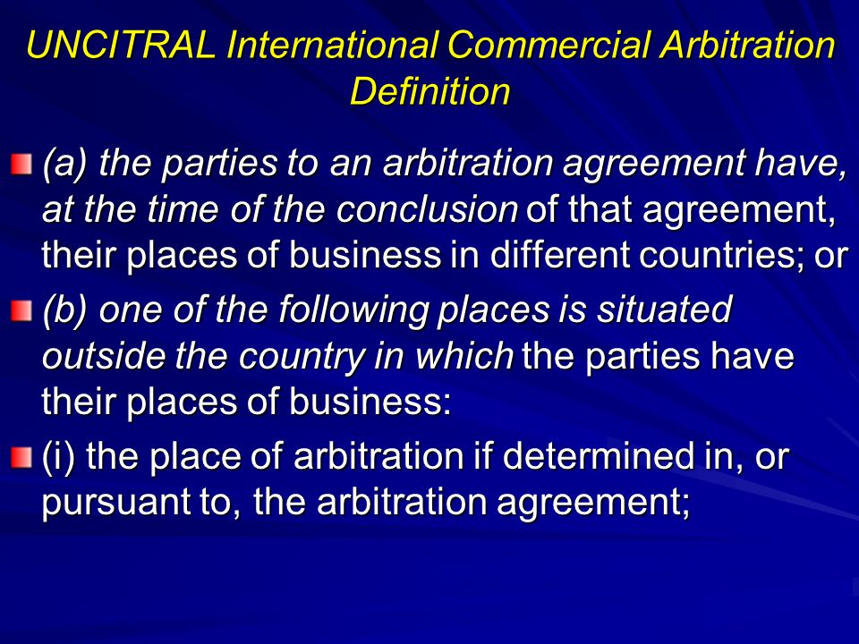UNCITRAL International Commercial Arbitration Definition (a) the parties to an arbitration agreement have, at the time of the conclusion of that agree