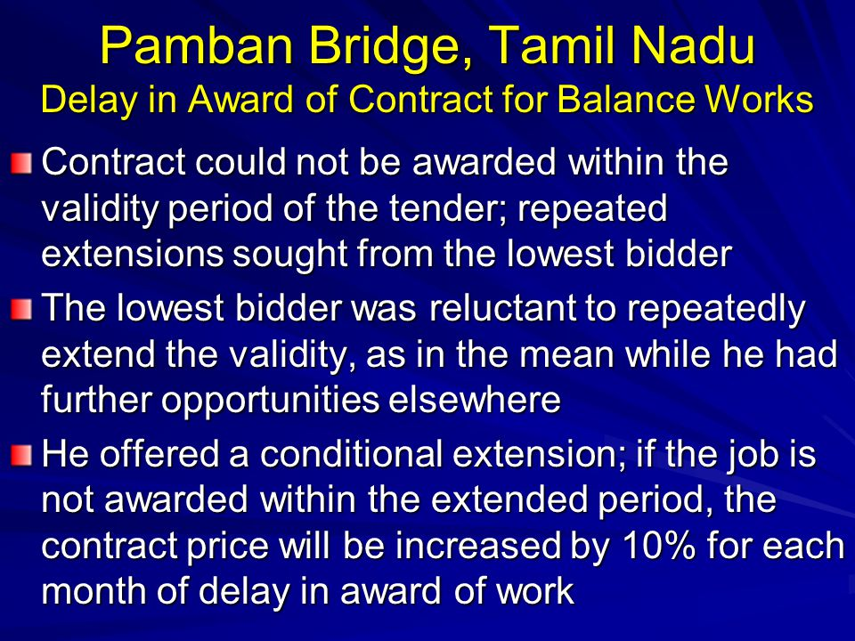Pamban Bridge, Tamil Nadu Delay in Award of Contract for Balance Works Contract could not be awarded within the validity period of the tender; repeate