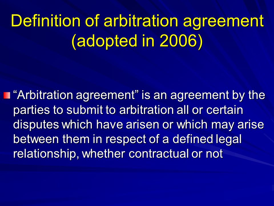 """Definition of arbitration agreement (adopted in 2006) """"Arbitration agreement"""" is an agreement by the parties to submit to arbitration all or certain d"""