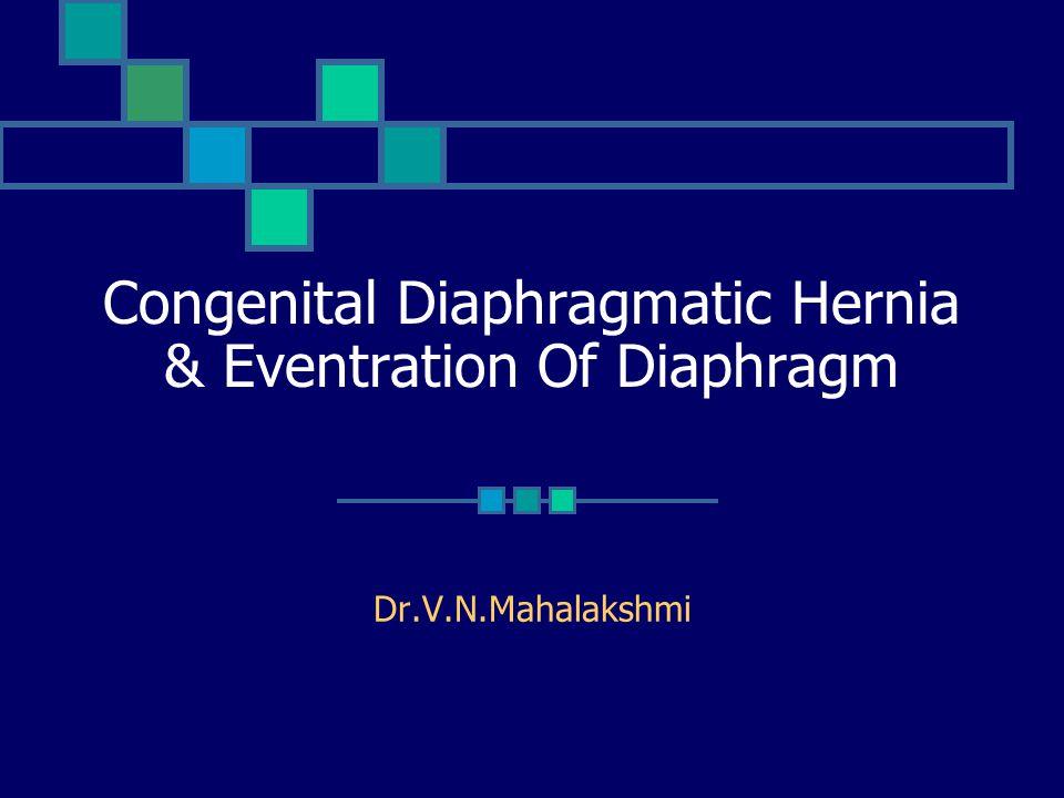 Congenital Diaphragmatic Hernia & Eventration Of Diaphragm Dr.V.N.Mahalakshmi