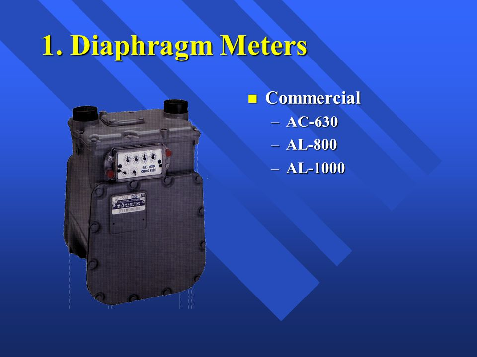1. Diaphragm Meters n Commercial –AC-630 –AL-800 –AL-1000