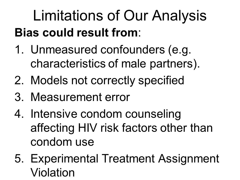 Limitations of Our Analysis Bias could result from: 1.Unmeasured confounders (e.g. characteristics of male partners). 2.Models not correctly specified