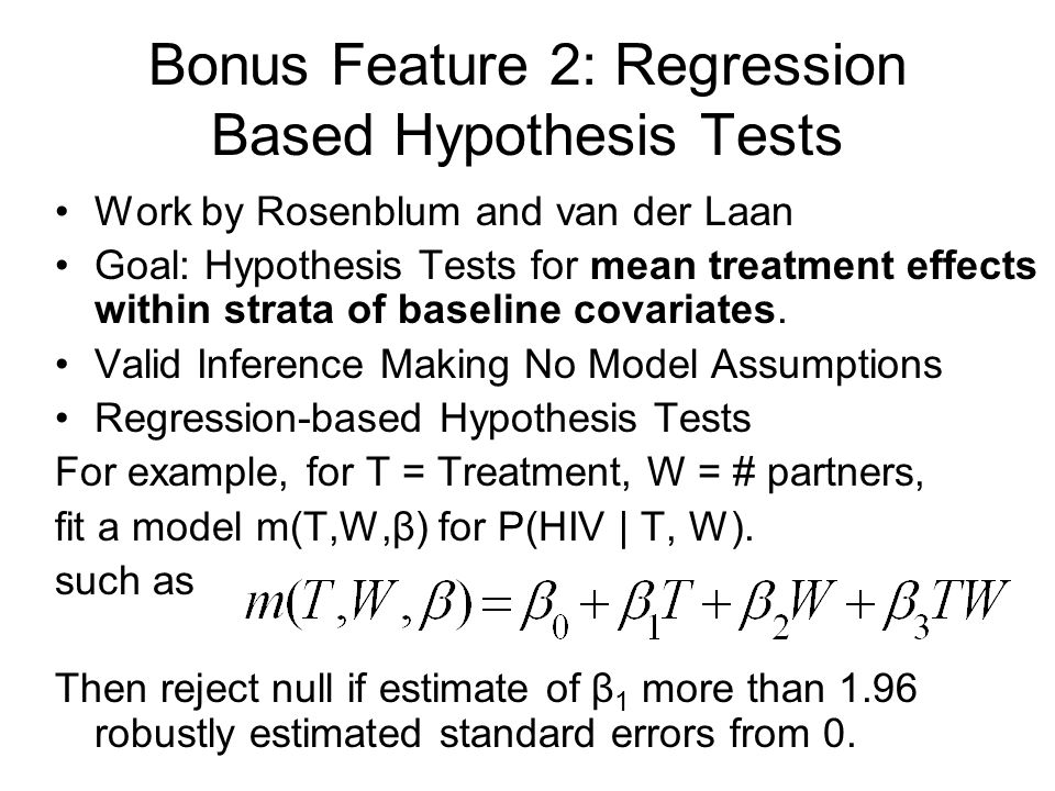 Bonus Feature 2: Regression Based Hypothesis Tests Work by Rosenblum and van der Laan Goal: Hypothesis Tests for mean treatment effects within strata
