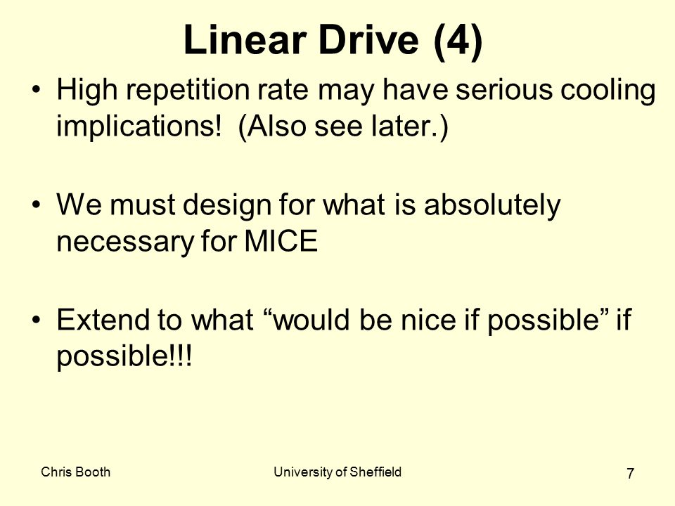 Chris BoothUniversity of Sheffield 7 Linear Drive (4) High repetition rate may have serious cooling implications.