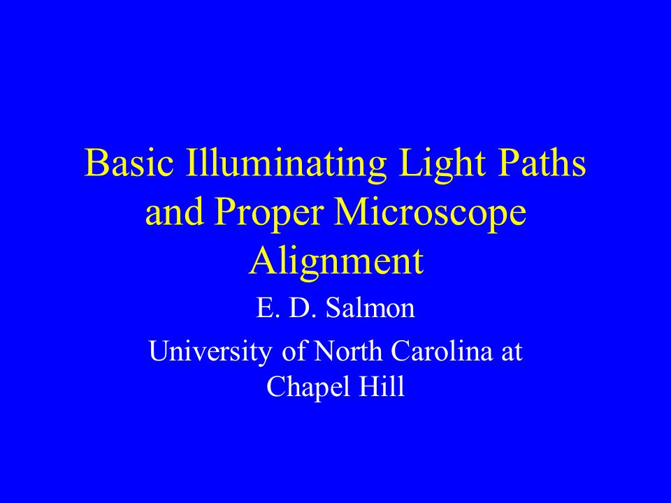 Basic Illuminating Light Paths and Proper Microscope Alignment E.