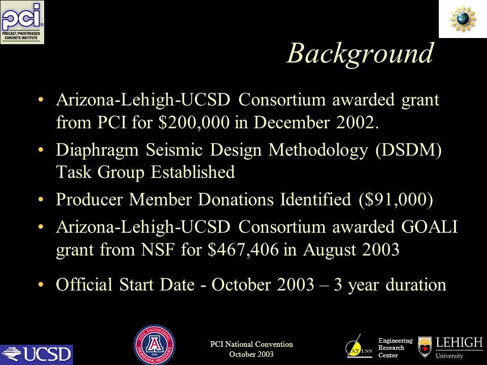 Engineering Research Center PCI National Convention October 2003 Background Arizona-Lehigh-UCSD Consortium awarded grant from PCI for $200,000 in Dece