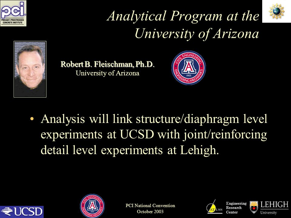 Engineering Research Center PCI National Convention October 2003 Analytical Program at the University of Arizona Analysis will link structure/diaphrag