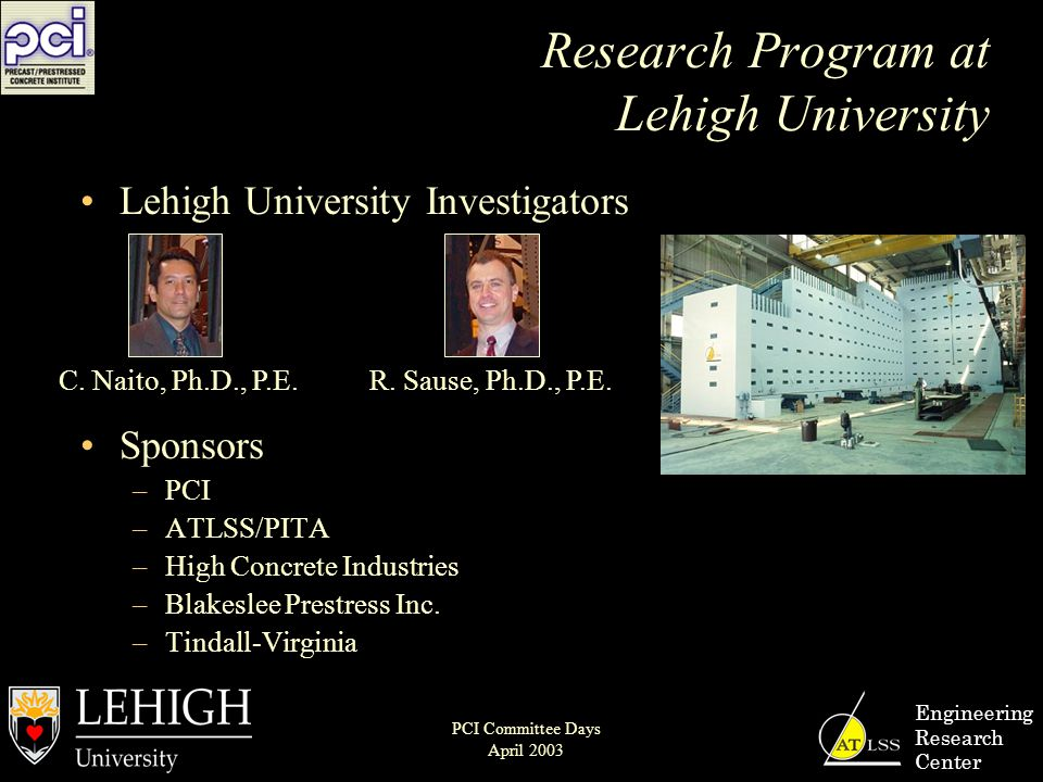 Research Program at Lehigh University Lehigh University Investigators Sponsors –PCI –ATLSS/PITA –High Concrete Industries –Blakeslee Prestress Inc.