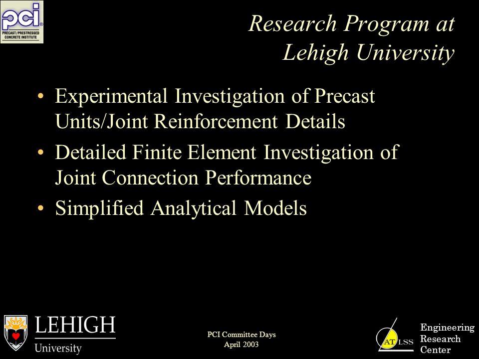Research Program at Lehigh University Experimental Investigation of Precast Units/Joint Reinforcement Details Detailed Finite Element Investigation of