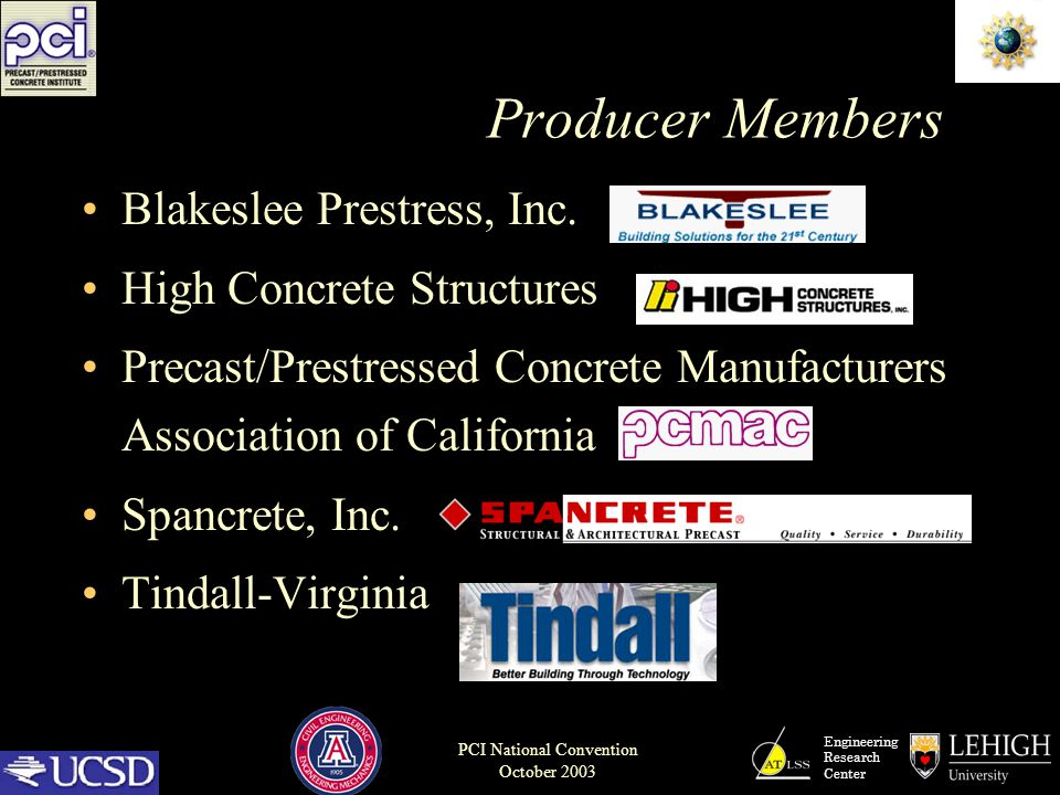 Engineering Research Center PCI National Convention October 2003 Producer Members Blakeslee Prestress, Inc. High Concrete Structures Precast/Prestress